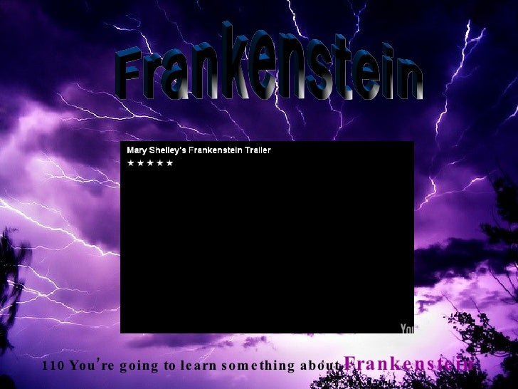 110 You're going to learn something about  Frankenstein . Frankenstein