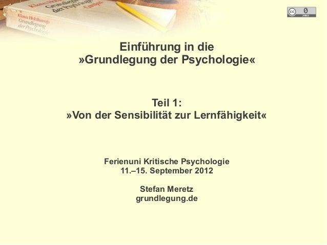 Einführung in die  »Grundlegung der Psychologie«                Teil 1:»Von der Sensibilität zur Lernfähigkeit«       Feri...