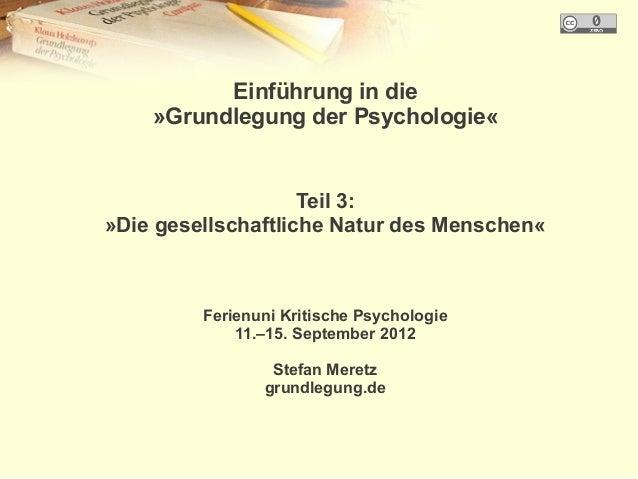 Einführung in die    »Grundlegung der Psychologie«                    Teil 3:»Die gesellschaftliche Natur des Menschen«   ...