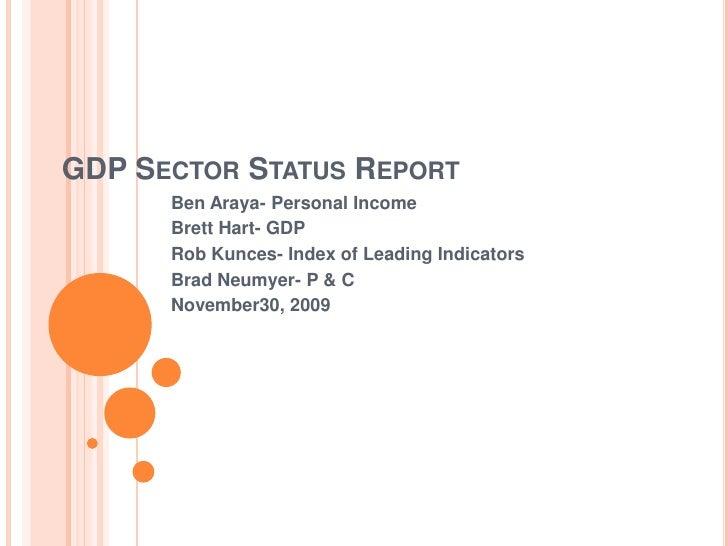 GDP Sector Status Report<br />Ben Araya- Personal Income<br />Brett Hart- GDP<br />Rob Kunces- Index of Leading Indicators...