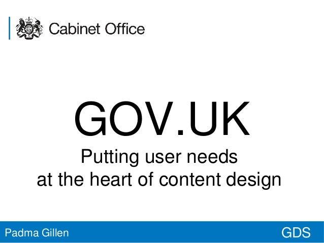 GOV.UK Putting user needs at the heart of content design Padma Gillen  GDS