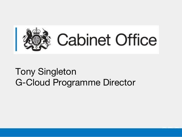 Tony Singleton G-Cloud Programme Director  GDS