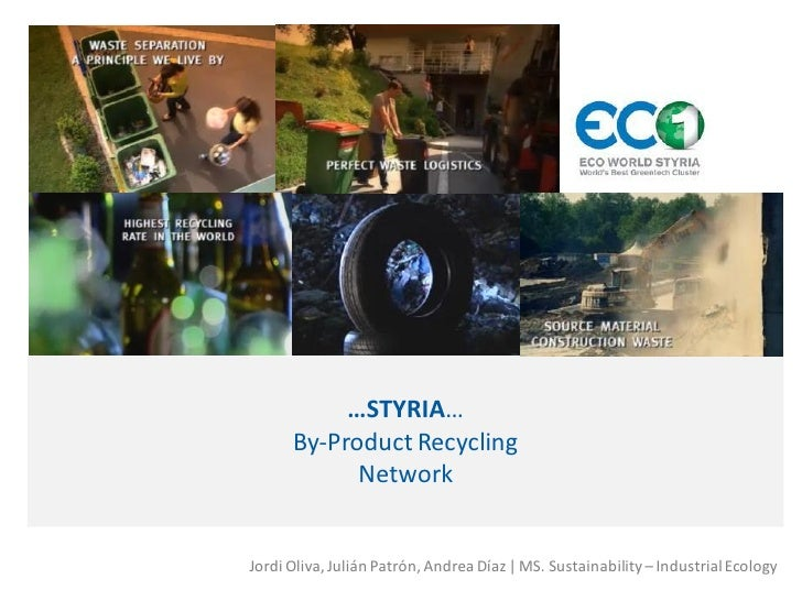 …STYRIA…       By-Product Recycling             Network   Jordi Oliva, Julián Patrón, Andrea Díaz | MS. Sustainability – I...