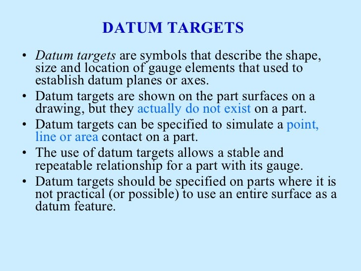 DATUM TARGETS <ul><li>Datum targets  are symbols that describe the shape, size and location of gauge elements that used to...