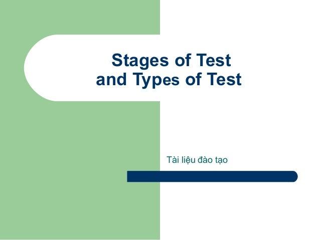 Stages of Test and Types of Test  Tài liệu đào tạo