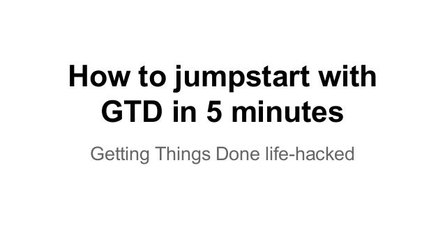 How to jumpstart with GTD in 5 minutes Getting Things Done life-hacked