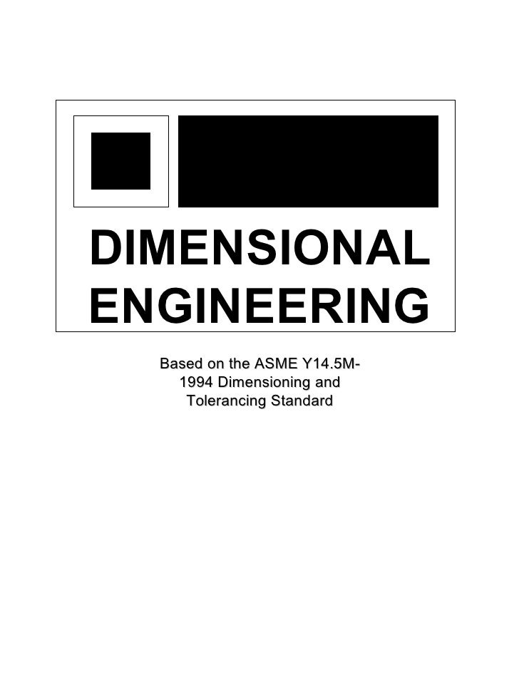 DIMENSIONAL ENGINEERING   Based on the ASME Y14.5M-     1994 Dimensioning and      Tolerancing Standard