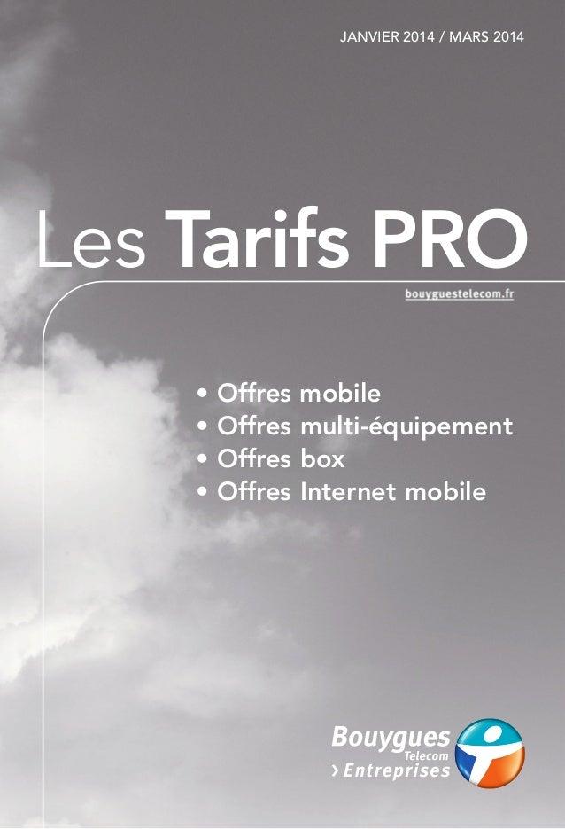 JANVIER 2014 / MARS 2014  Les Tarifs PRO  • Offres mobile  • Offres multi-équipement  • Offres box  • Offres Internet mobi...