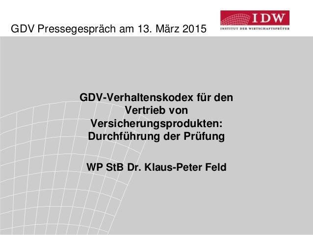 GDV Pressegespräch am 13. März 2015 GDV-Verhaltenskodex für den Vertrieb von Versicherungsprodukten: Durchführung der Prüf...