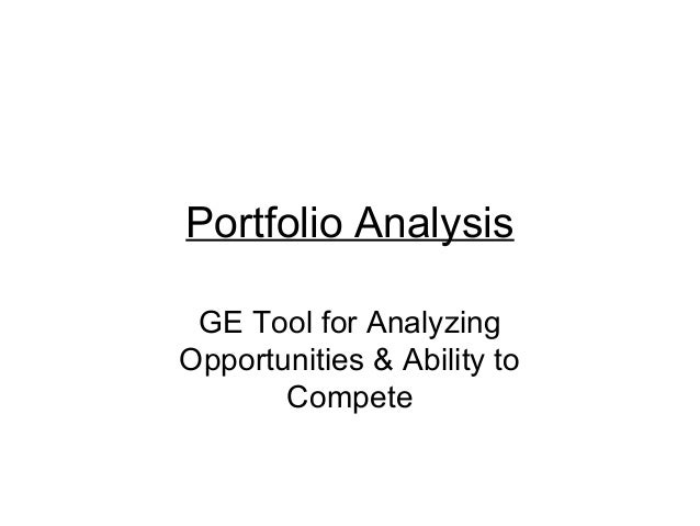 Portfolio Analysis GE Tool for Analyzing Opportunities & Ability to Compete