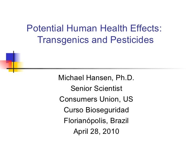 Potential Human Health Effects:  Transgenics and Pesticides Michael Hansen, Ph.D. Senior Scientist Consumers Union, US Cur...