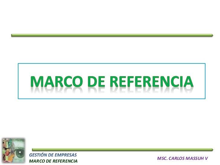 MSC. CARLOS MASSUH VMARCO DE REFERENCIA