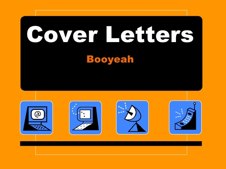 Cover Letters<br />Booyeah<br />