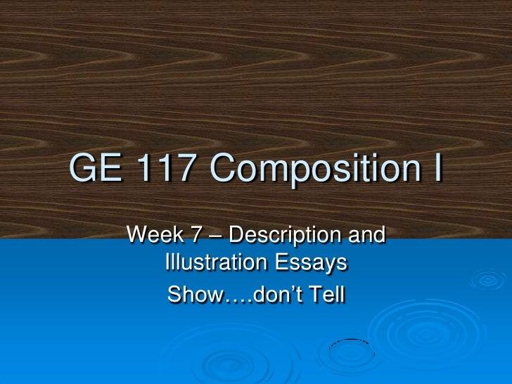 GE 117 Composition I<br />Week 7 – Description and Illustration Essays<br />Show….don't Tell<br />