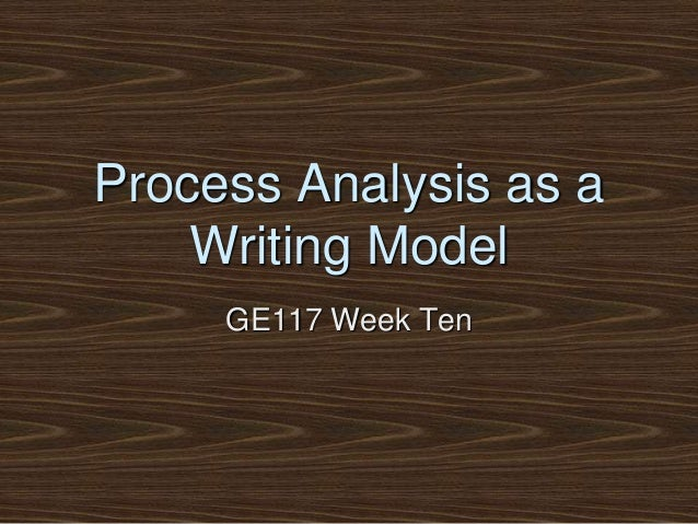 Process Analysis as a Writing Model GE117 Week Ten