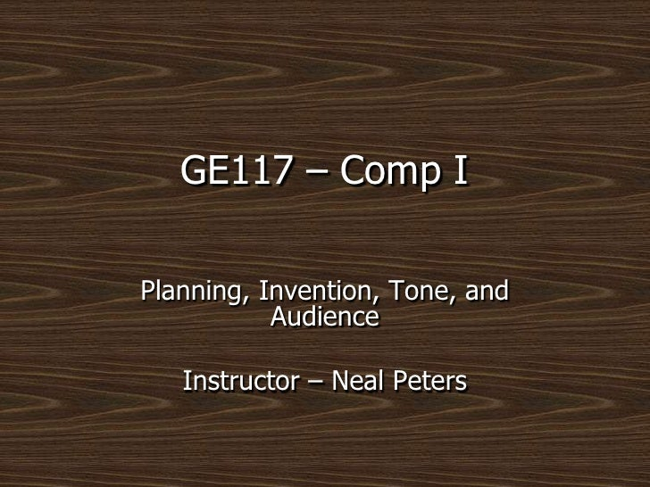 GE117 – Comp I<br />Planning, Invention, Tone, and Audience<br />Instructor – Neal Peters<br />