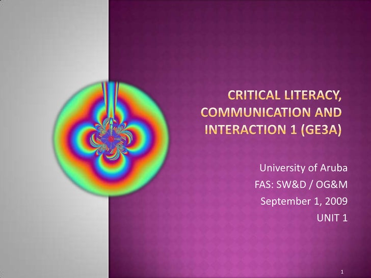 Critical literacy, communication and interaction 1 (GE3A)<br />University of Aruba<br />FAS: SW&D / OG&M<br />September 1,...