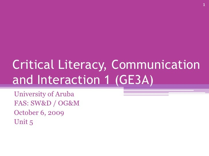 Critical Literacy, Communication and Interaction 1 (GE3A)<br />University of Aruba<br />FAS: SW&D / OG&M<br />October 6, 2...
