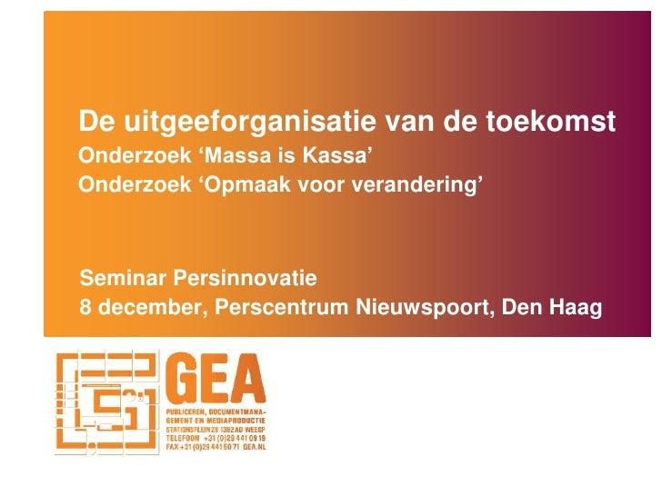 De uitgeeforganisatie van de toekomstOnderzoek 'Massa is Kassa'Onderzoek 'Opmaakvoorverandering'<br />Seminar Persinnovati...