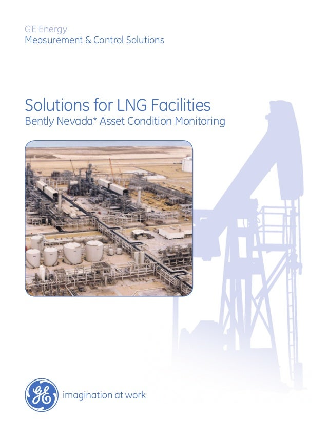 GE Energy Measurement & Control Solutions  Solutions for LNG Facilities  Bently Nevada* Asset Condition Monitoring