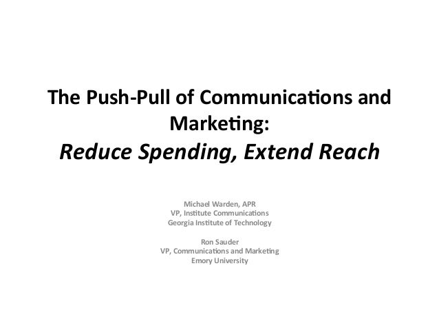 The	  Push-­‐Pull	  of	  Communica2ons	  and	                    Marke2ng:	  	   Reduce	  Spending,	  Extend	  Reach	     ...