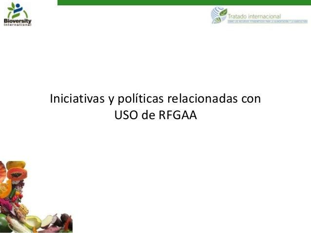 Iniciativas y políticas relacionadas con             USO de RFGAA