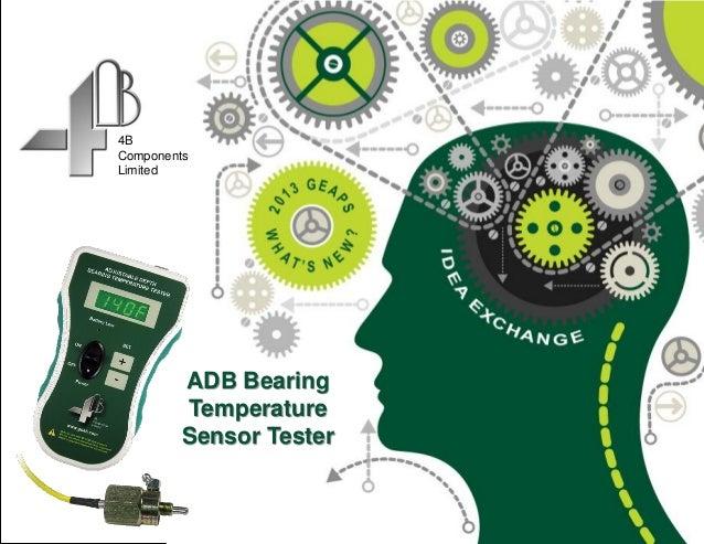 Copyright 2013 © 4B Components Ltd. All Rights Reserved4BComponentsLimitedADB BearingTemperatureSensor Tester
