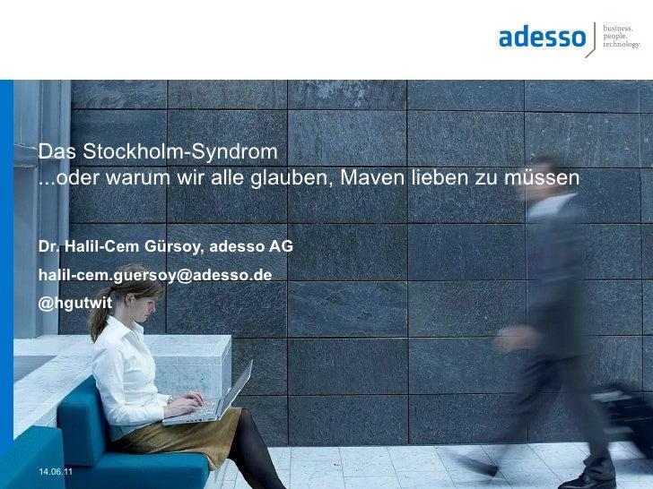Das Stockholm-Syndrom...oder warum wir alle glauben, Maven lieben zu müssenDr. Halil-Cem Gürsoy, adesso AGhalil-cem.guerso...