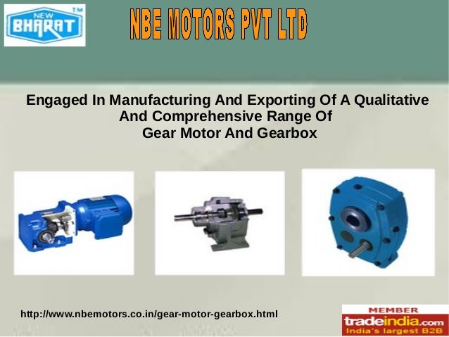 Engaged In Manufacturing And Exporting Of A Qualitative And Comprehensive Range Of Gear Motor And Gearbox  http://www.nbem...