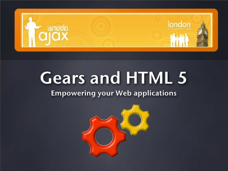 Gears and HTML 5  Empowering your Web applications