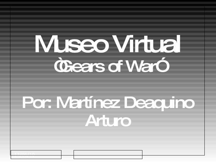 """Museo Virtual """"Gears of War"""" Por: Martínez Deaquino Arturo"""