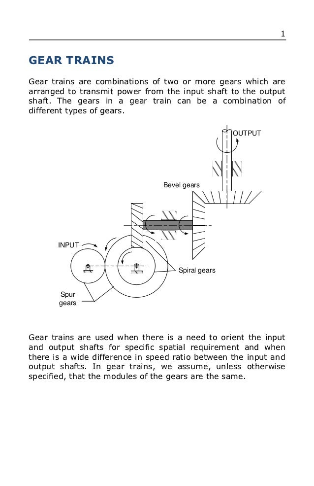 1GEAR TRAINSGear trains are combinations of two or more gears which arearranged to transmit power from the input shaft to ...