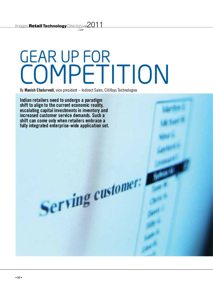 2011 GEAR UP FOR COMPETITION By Manish Chaturvedi, vice president – Indirect Sales, CitiXsys Technologies Indian retailers...