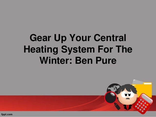Gear Up Your Central Heating System For The Winter: Ben Pure
