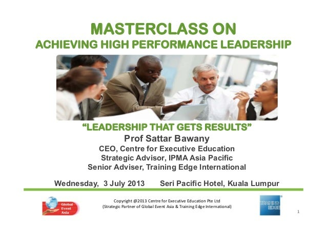 "MASTERCLASS ON ACHIEVING HIGH PERFORMANCE LEADERSHIP  ""LEADERSHIP THAT GETS RESULTS"" Prof Sattar Bawany CEO, Centre for Ex..."