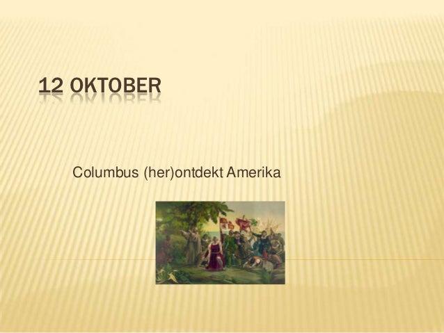 12 OKTOBER  Columbus (her)ontdekt Amerika