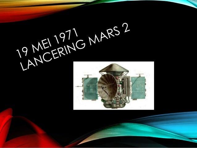 MARS 2  EERST  Lancering: 19 mei 1971  Landing: 27 november 1971  Onbemand  USSR