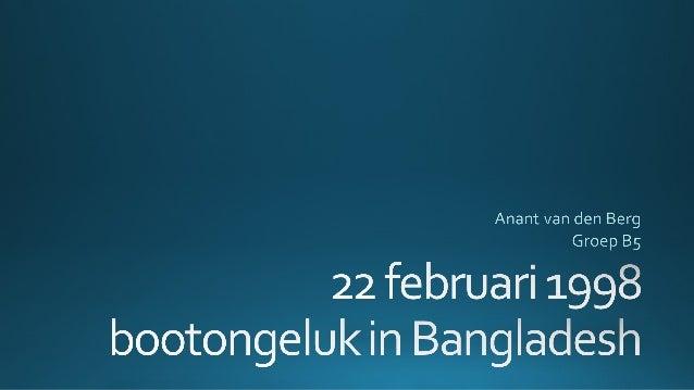 1 http://www.nrc.nl/nieuws/2015/02/22/zeker-38-mensen-omgekomen-bij-bootongeluk-bangladesh/#
