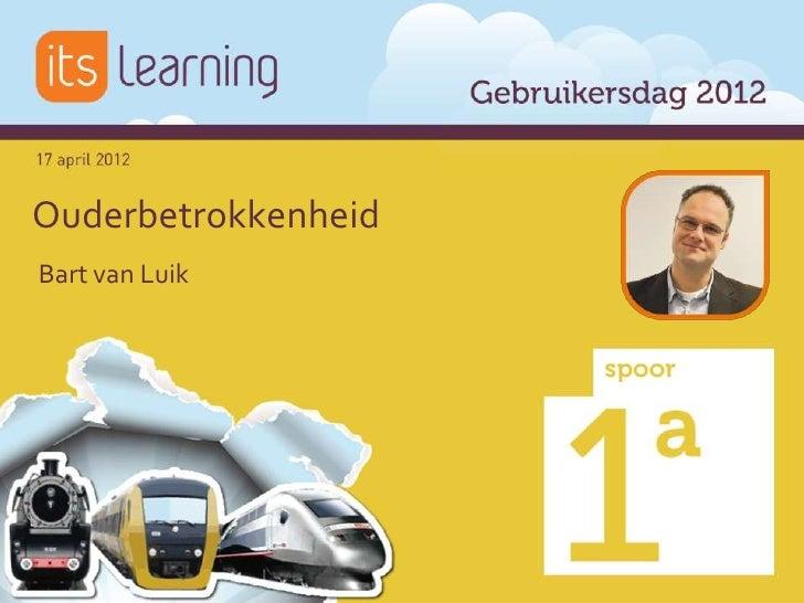 Ouderbetrokkenheid - Bart van Luik - itslearning Gebruikersdag 2012
