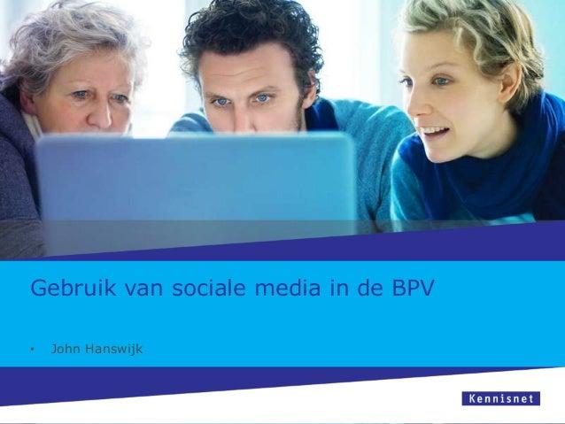Gebruik van sociale media in de BPV •  John Hanswijk