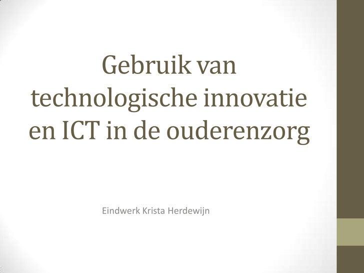 Gebruik vantechnologische innovatieen ICT in de ouderenzorg      Eindwerk Krista Herdewijn