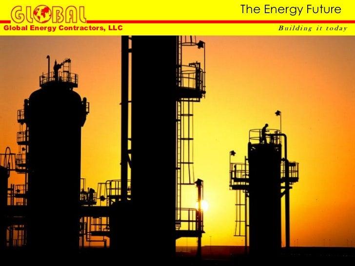 The Energy FutureGlobal Energy Contractors, LLC         Building it today