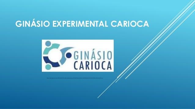 GINÁSIO EXPERIMENTAL CARIOCA  http://2.bp.blogspot.com/_WEF8-bKriD4/TU9i_lH-lpI/AAAAAAAAAL4/F003qRITn2Q/s1600/LOGO%2BGIN%2...