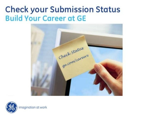 "2 Check Status of Your GE Application 4/7/2014 From ge.com/careers click on ""Check Application Status"" link on the right j..."