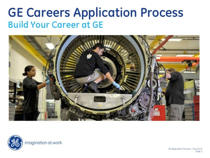 GE Careers Application ProcessBuild Your Career at GE                           GE Application Process - May 2011         ...