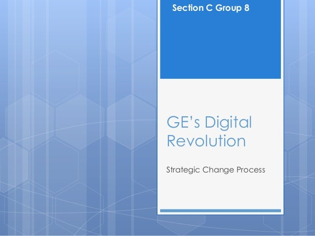 "Section C Group 8GE""s DigitalRevolutionStrategic Change Process"