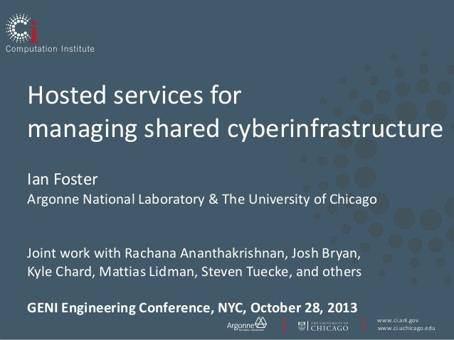 Hosted services for managing shared cyberinfrastructure Ian Foster Argonne National Laboratory & The University of Chicago...