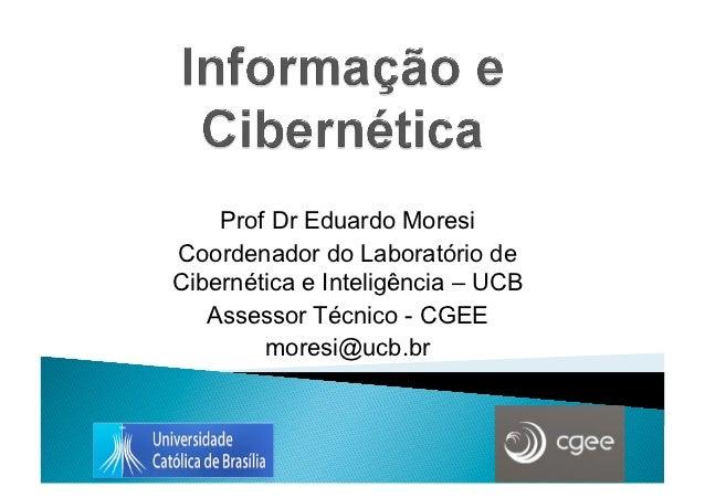 Prof Dr Eduardo MoresiCoordenador do Laboratório deCibernética e Inteligência – UCB   Assessor Técnico - CGEE        mores...