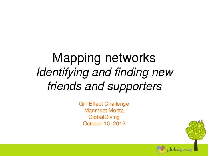 Mapping networksIdentifying and finding new  friends and supporters        Girl Effect Challenge          Manmeet Mehta   ...