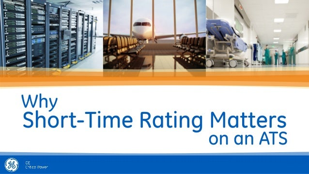 GE Critical Power - Why Short Time Rating Matters On An ATS